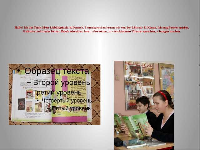 Hallo! Ich bin Tonja.Mein Lieblingsfach ist Deutsch. Fremdsprachen lernen wir...