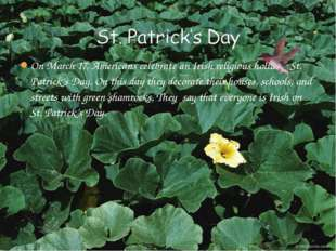 On March 17, Americans celebrate an Irish religious holiday, St. Patrick's Da