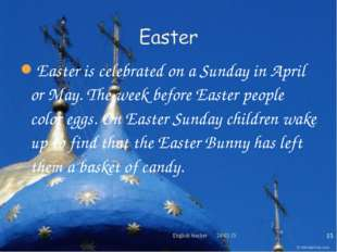 Easter is celebrated on a Sunday in April or May. The week before Easter peop