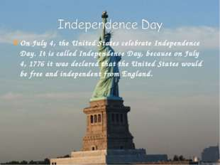 On July 4, the United States celebrate Independence Day. It is called Indepen