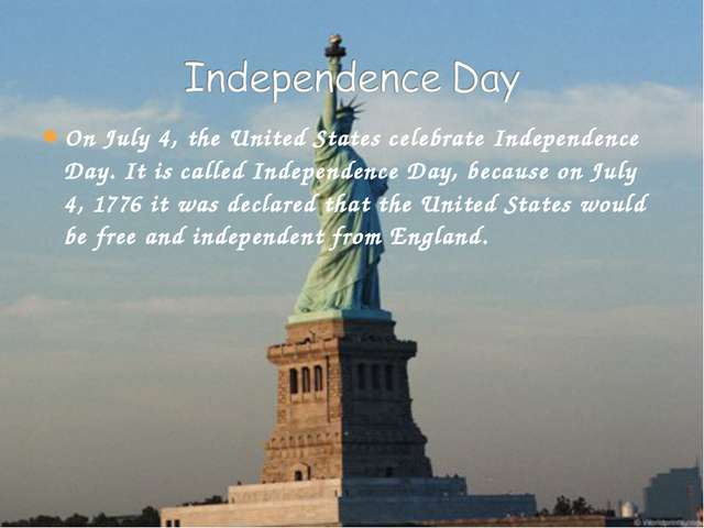 On July 4, the United States celebrate Independence Day. It is called Indepen...