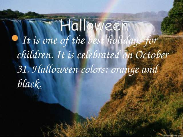 It is one of the best holidays for children. It is celebrated on October 31....