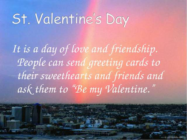 It is a day of love and friendship. People can send greeting cards to their s...