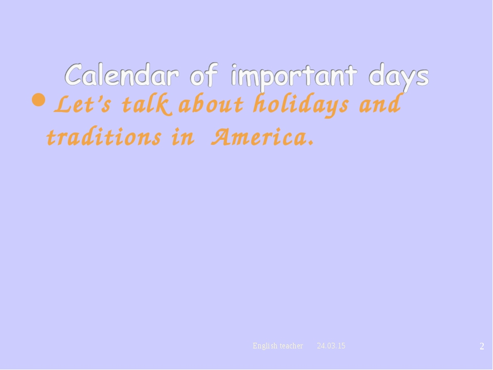 Let's talk about holidays and traditions in America. * * English teacher Engl...