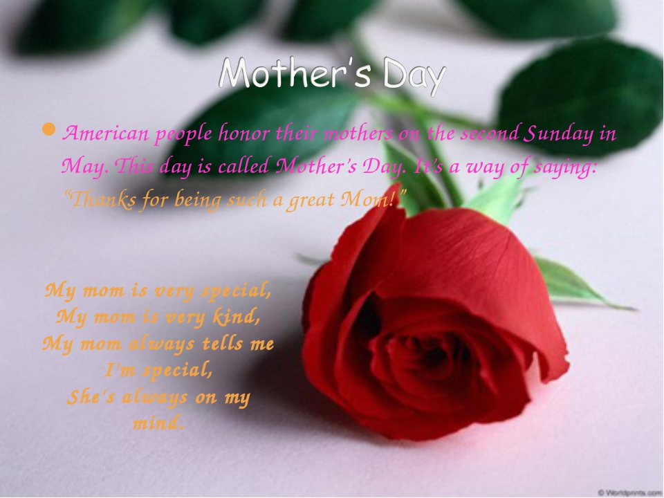 American people honor their mothers on the second Sunday in May. This day is...