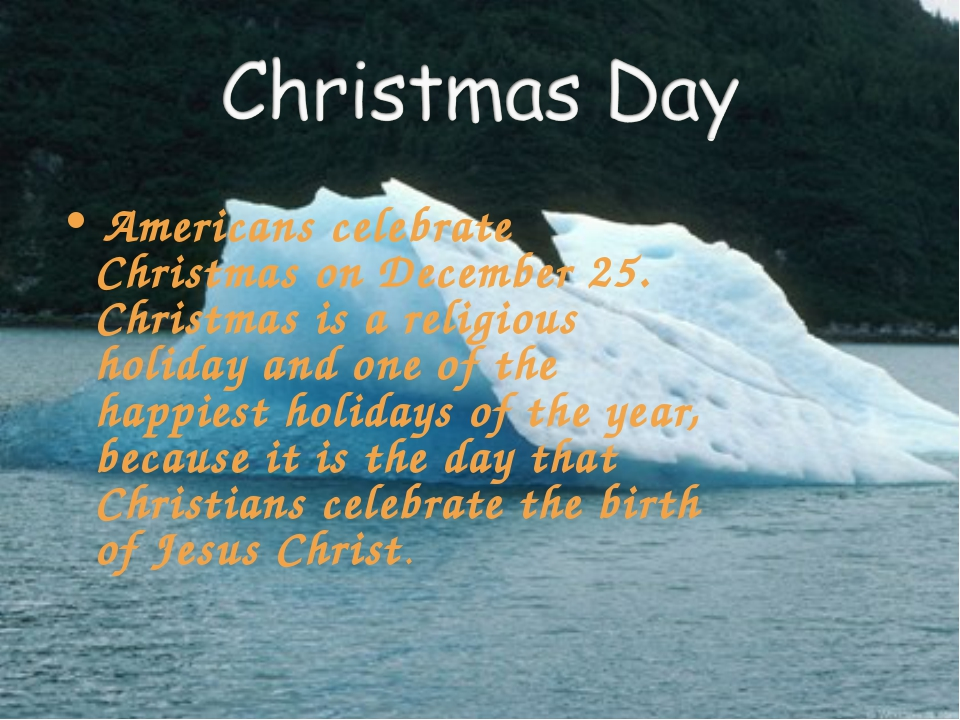 Americans celebrate Christmas on December 25. Christmas is a religious holid...