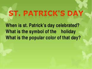 When is st. Patrick's day celebrated? What is the symbol of the holiday What