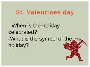 -When is the holiday celebrated? -What is the symbol of the holiday?