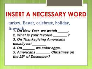 turkey, Easter, celebrate, holiday, firework 1. On New Year we watch _____. 2