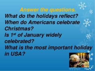 Answer the questions. What do the holidays reflect? When do Americans celebra