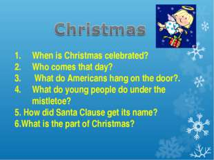 When is Christmas celebrated? Who comes that day? What do Americans hang on t