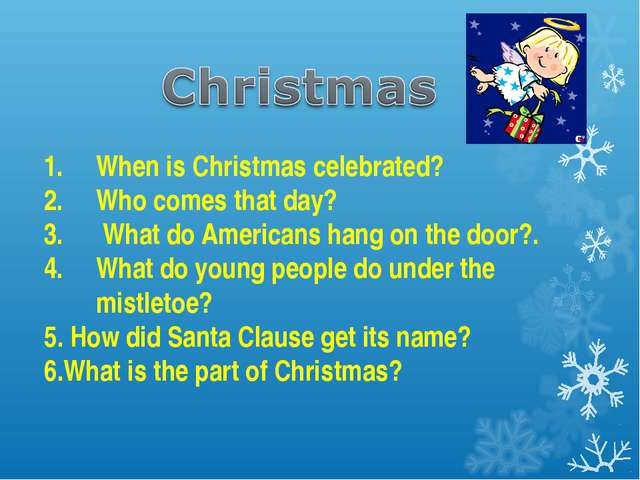When is Christmas celebrated? Who comes that day? What do Americans hang on t...