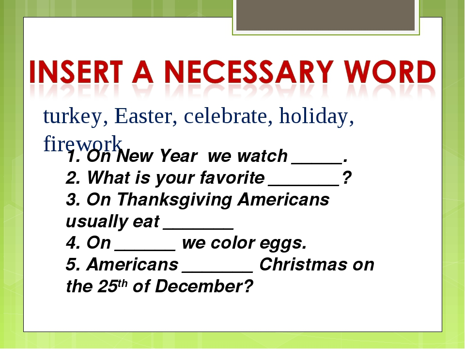 turkey, Easter, celebrate, holiday, firework 1. On New Year we watch _____. 2...