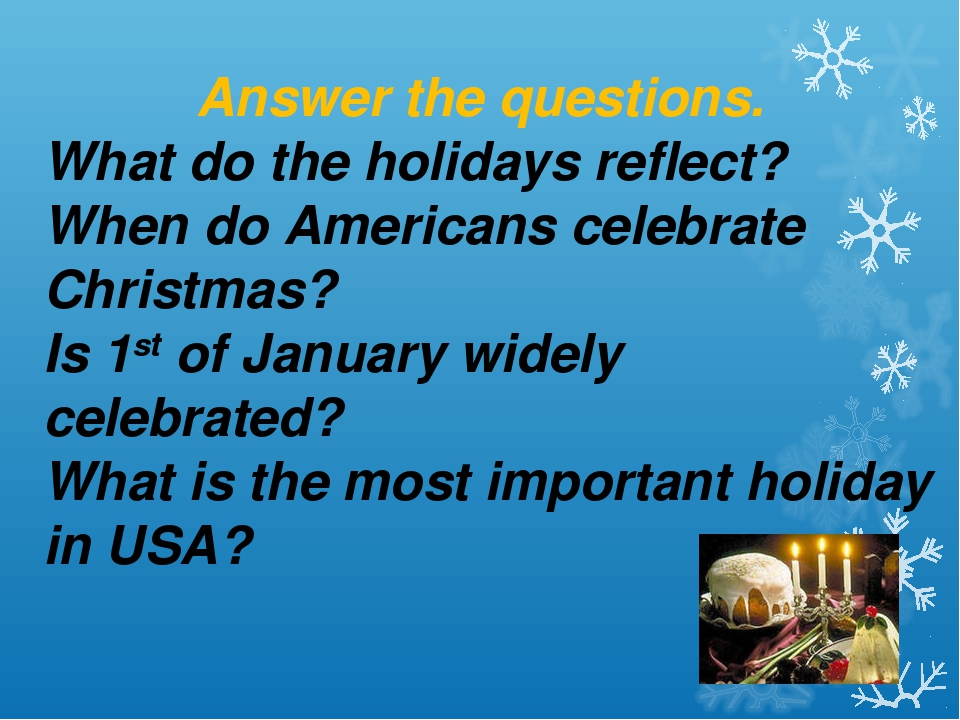 Answer the questions. What do the holidays reflect? When do Americans celebra...