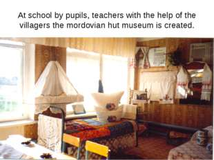 At school by pupils, teachers with the help of the villagers the mordovian hu