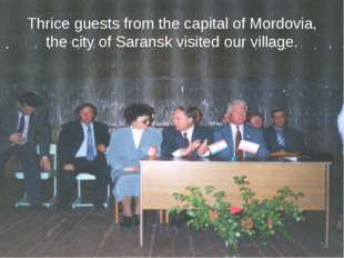 Thrice guests from the capital of Mordovia, the city of Saransk visited our v