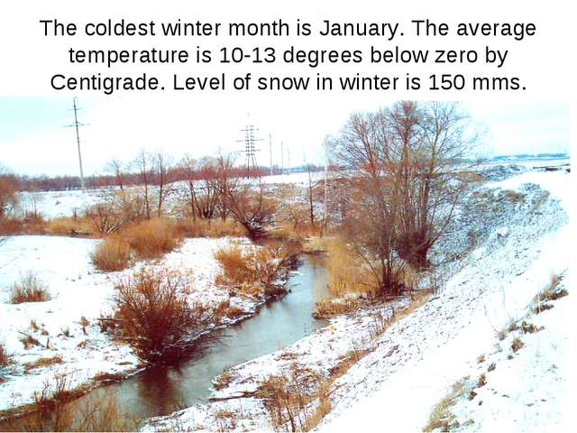 The coldest winter month is January. The average temperature is 10-13 degrees...