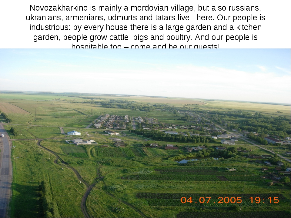 Novozakharkino is mainly a mordovian village, but also russians, ukranians, a...