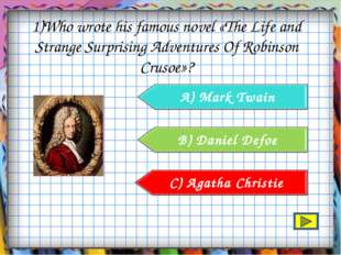 1)Who wrote his famous novel «The Life and Strange Surprising Adventures Of R
