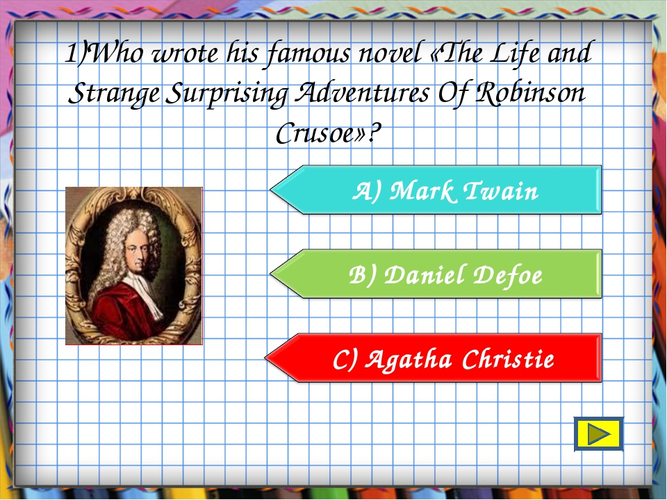 1)Who wrote his famous novel «The Life and Strange Surprising Adventures Of R...