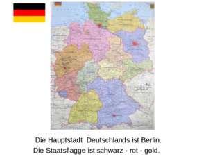 Die Hauptstadt Deutschlands ist Berlin. Die Staatsflagge ist schwarz - rot -