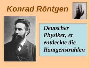 Konrad Röntgen Deutscher Physiker, er entdeckte die Röntgenstrahlen