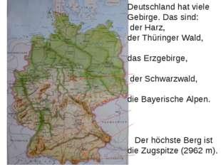 Deutschland hat viele Gebirge. Das sind: der Harz, der Thüringer Wald, das Er