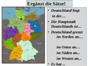 Deutschland liegt  in der… Die Hauptstadt Deutschlands ist… Deutschland gren