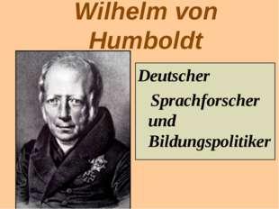 Wilhelm von Humboldt Deutscher Sprachforscher und Bildungspolitiker