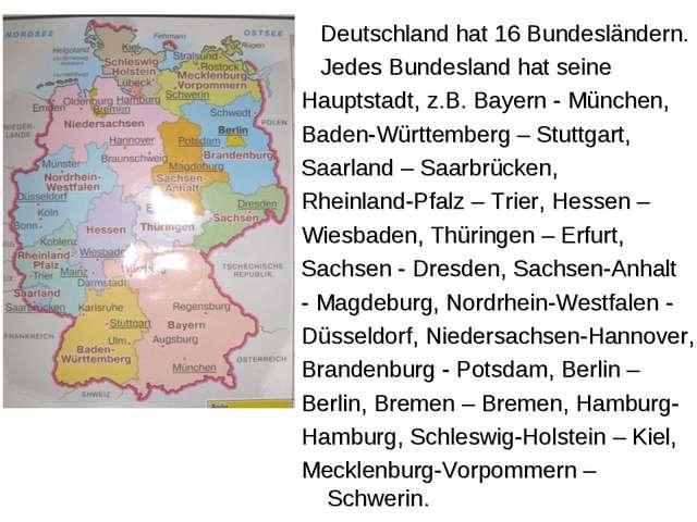 Deutschland hat 16 Bundesländern. Jedes Bundesland hat seine Hauptstadt, z.B...