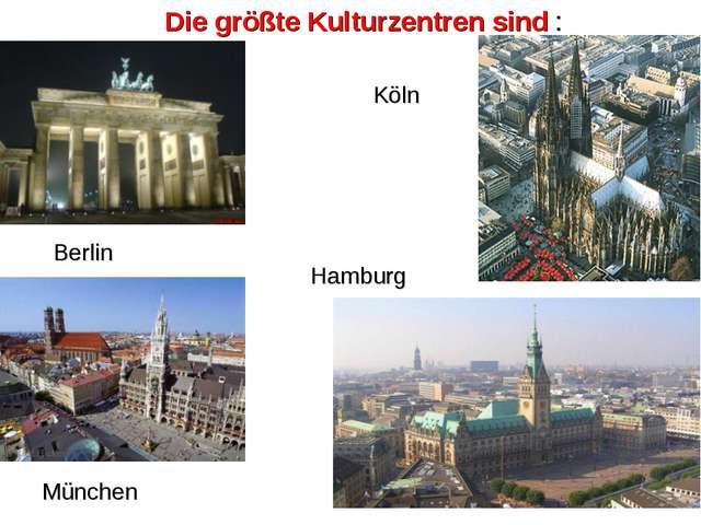 Die größte Kulturzentren sind : Berlin Köln München Hamburg