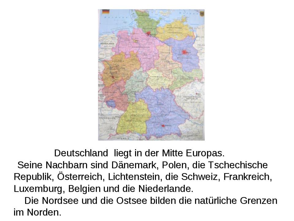 Deutschland liegt in der Mitte Europas. Seine Nachbarn sind Dänemark, Polen,...