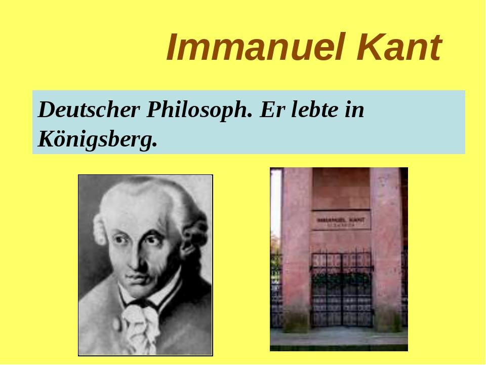 Immanuel Kant Deutscher Philosoph. Er lebte in Königsberg.
