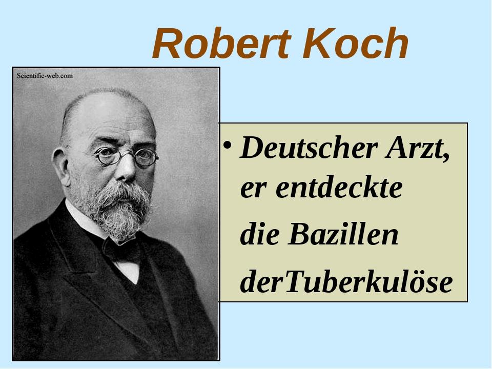Robert Koch Deutscher Arzt, er entdeckte die Bazillen derTuberkulöse
