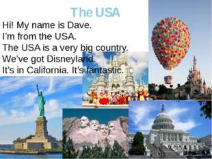 The USA Hi! My name is Dave. I'm from the USA. The USA is a very big country.