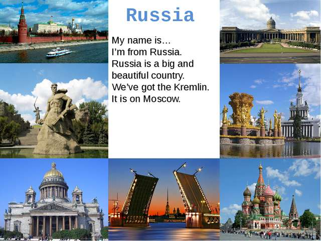 Russia My name is… I'm from Russia. Russia is a big and beautiful country. We...