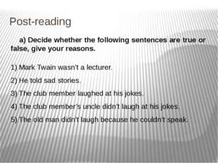 Post-reading a) Decide whether the following sentences are true or false, giv