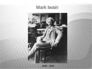 Mark twain 1835 - 1910