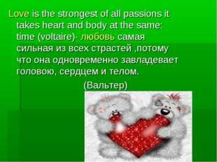 Love is the strongest of all passions it takes heart and body at the same: ti