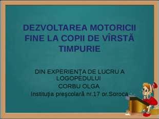 DEZVOLTAREA MOTORICII FINE LA COPII DE VÎRSTĂ TIMPURIE DIN EXPERIENŢA DE LUCR