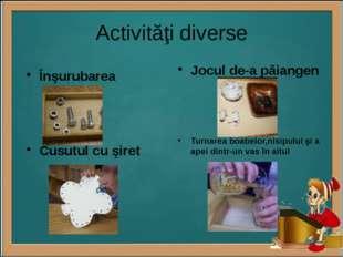 Activităţi diverse Înşurubarea Cusutul cu şiret Jocul de-a păiangen Turnarea
