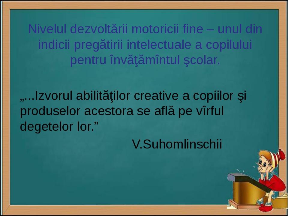 Nivelul dezvoltării motoricii fine – unul din indicii pregătirii intelectuale...