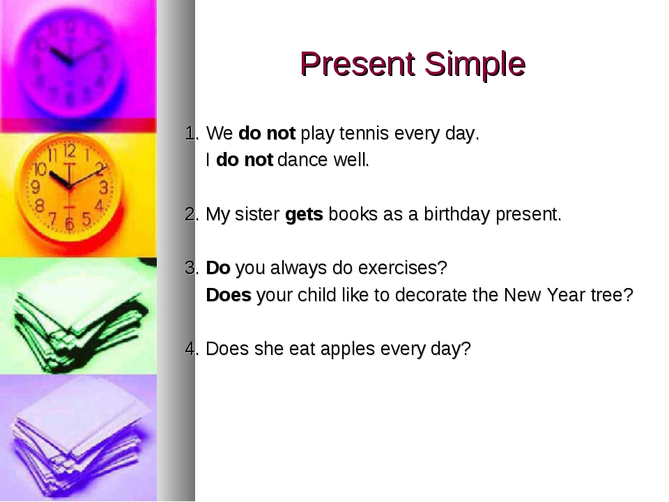 Present Simple 1. We do not play tennis every day. I do not dance well. 2. My...