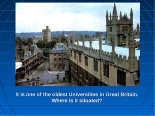 It is one of the oldest Universities in Great Britain. Where is it situated?