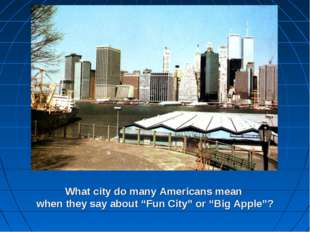 "What city do many Americans mean when they say about ""Fun City"" or ""Big Apple""?"