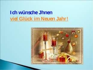 Ich wünsche Jhnen viel Glück im Neuen Jahr!