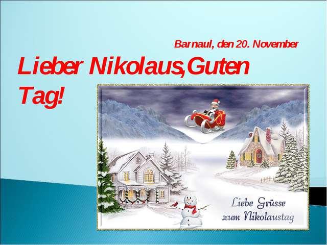 Barnaul, den 20. November Lieber Nikolaus,Guten Tag!