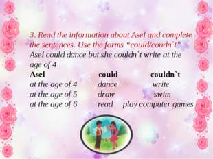 3. Read the information about Asel and complete the sentences. Use the forms