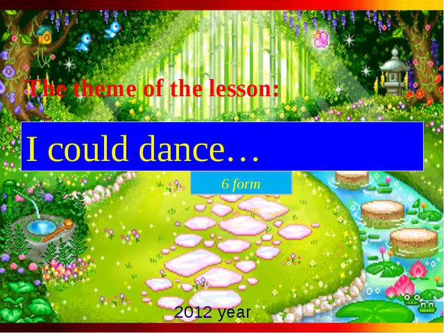 The theme of the lesson: I could dance… 2012 year 6 form