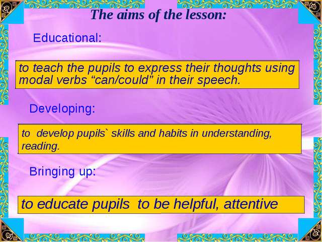The aims of the lesson: Educational: to teach the pupils to express their tho...